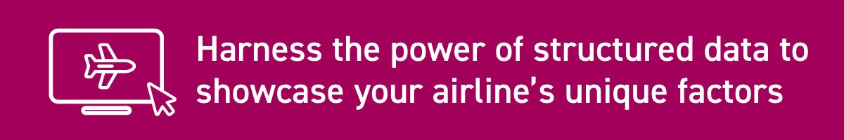 Harness the power of structured data to showcase your airline's unique factors