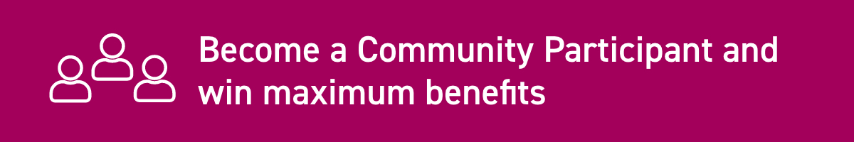 Become a Community Participant and win maximum benefits