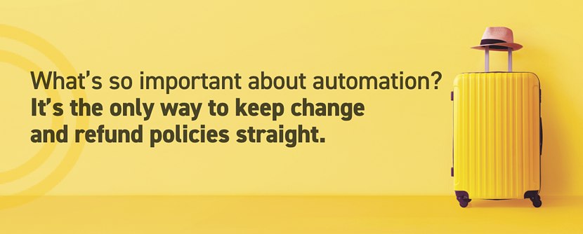 Automation is important because it's the only way to keep change and refund policies straight.